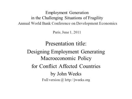 Employment Generation in the Challenging Situations of Fragility Annual World Bank Conference on Development Economics Paris, June 1, 2011 Presentation.