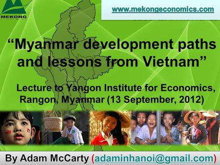 """Myanmar development paths and lessons from Vietnam"" Lecture to Yangon Institute for Economics, Rangon, Myanmar (13 September, 2012)"