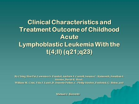 Clinical Characteristics and Treatment Outcome of Childhood Acute Lymphoblastic Leukemia With the t(4;ll) (q21;q23) By Ching-Hon Pui, Lawrence S. Frankel,