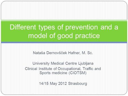 Nataša Dernovšček Hafner, M. Sc. University Medical Centre Ljubljana Clinical Institute of Occupational, Traffic and Sports medicine (CIOTSM) 14/15 May.