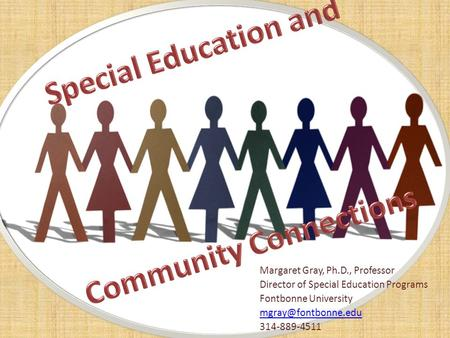 Margaret Gray, Ph.D., Professor Director of Special Education Programs Fontbonne University 314-889-4511.