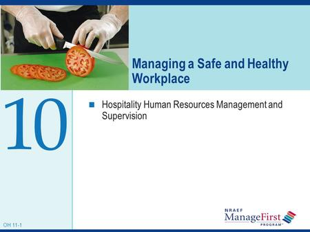 OH 10-1 Managing a Safe and Healthy Workplace Hospitality Human Resources Management and Supervision 0 OH 11-1 1.