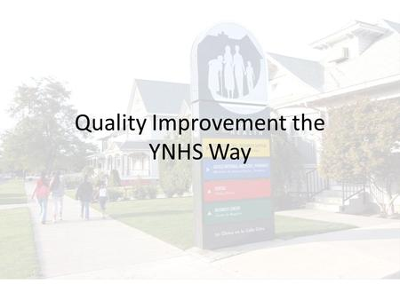 Quality Improvement the YNHS Way. Who do we report to? Our Patients Our BoardPCMH Meaningful Use UDS.