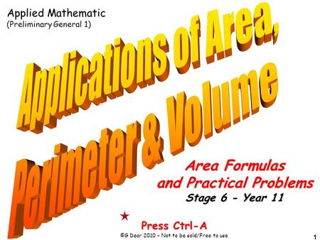 1 Press Ctrl-A ©G Dear 2010 – Not to be sold/Free to use Area Formulas and Practical Problems Stage 6 - Year 11 Applied Mathematic (Preliminary General.