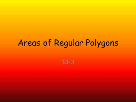 Areas of Regular Polygons 10-3. Honor's On a sheet of warm up paper: Write the name of your podcast group members (don't write your own name) Rate each.