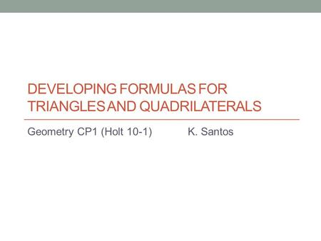 Developing Formulas for Triangles and Quadrilaterals