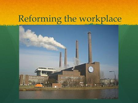 Reforming the workplace. Reforming the Workplace EventKey Players InvolvedIssues / Problems Safety in the mining industry Safety in the factory workplace.