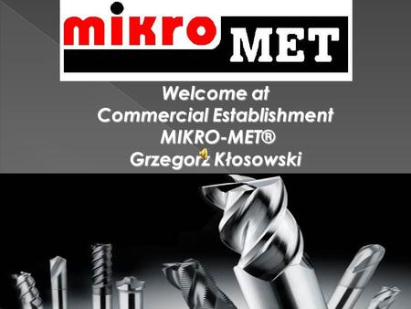 Welcome at Commercial Establishment MIKRO-MET® Grzegorz Kłosowski.