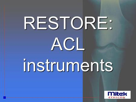 RESTORE: ACL instruments. Tibial tunnel Tibial Guide Designed for the precise placement of the femural guide-wireDesigned for the precise placement.