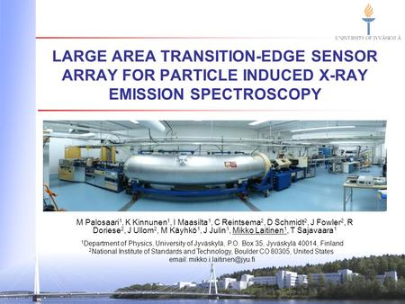 Email: mikko.i.laitinen@jyu.fi Large area transition-edge sensor array for particle induced X-ray emission spectroscopy M Palosaari1, K Kinnunen1, I Maasilta1,