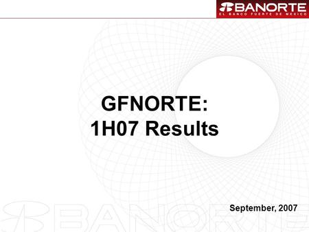 1 GFNORTE: 1H07 Results September, 2007. 2 1.1H07 Overview. 2.Stock Metrics. 3.Final Considerations. Contents.