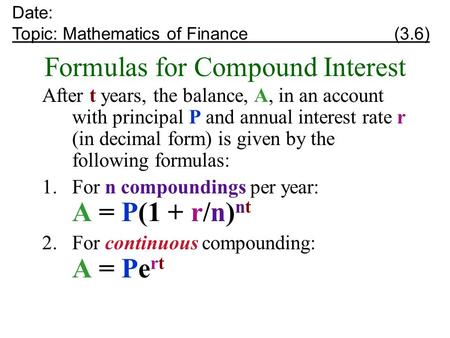 Formulas for Compound Interest After t years, the balance, A, in an account with principal P and annual interest rate r (in decimal form) is given by the.