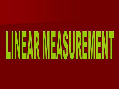 LINEAR MEASUREMENT.