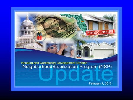 February 7, 2012. Presentation Outline Background Program Implementation Program Accomplishments Additional NSP Activity-Rental Summary.