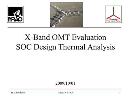H. Dinwiddie NRAO-EVLA1 X-Band OMT Evaluation SOC Design Thermal Analysis 2009/10/01.