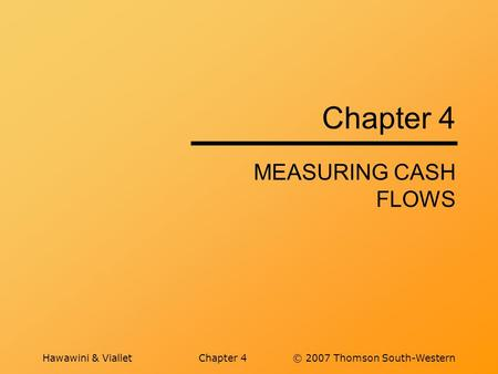 Hawawini & VialletChapter 4© 2007 Thomson South-Western Chapter 4 MEASURING CASH FLOWS.