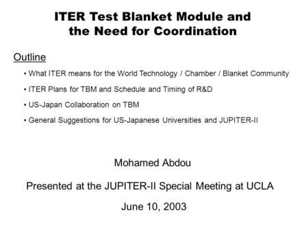 ITER Test Blanket Module and the Need for Coordination Outline What ITER means for the World Technology / Chamber / Blanket Community ITER Plans for TBM.