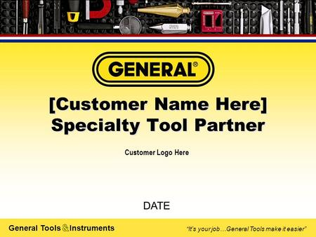 "General Tools Instruments ""It's your job…General Tools make it easier"" [Customer Name Here] Specialty Tool Partner [Customer Name Here] Specialty Tool."