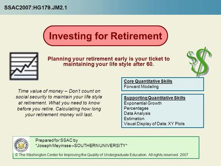 Investing for Retirement Planning your retirement early is your ticket to maintaining your life style after 60. Time value of money – Don't count on social.