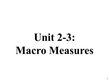 Unit 2-3: Macro Measures 1.