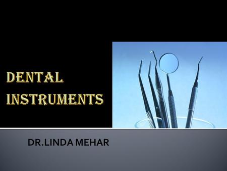 DENTAL INSTRUMENTS DR.LINDA MEHAR.