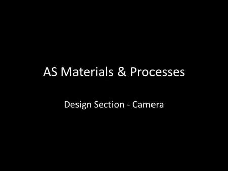 AS Materials & Processes Design Section - Camera.