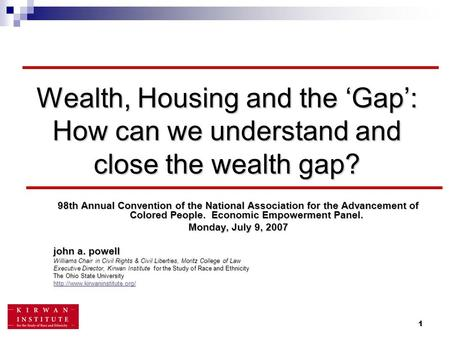 1 Wealth, Housing and the 'Gap': How can we understand and close the wealth gap? 98th Annual Convention of the National Association for the Advancement.