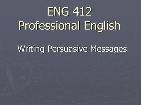 ENG 412 Professional English Writing Persuasive Messages.