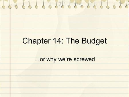 Chapter 14: The Budget …or why we're screwed. Focus: Does Your Family Have a Budget?