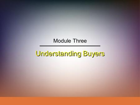 Module Three Understanding Buyers.