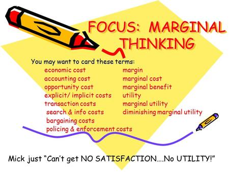 FOCUS: MARGINAL THINKING You may want to card these terms: economic costmargin accounting costmarginal cost opportunity costmarginal benefit explicit/