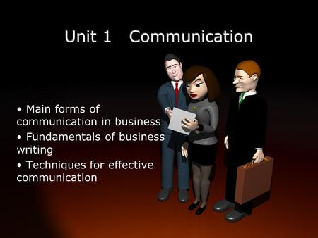 Main forms of communication in business Fundamentals of business writing Techniques for effective communication.