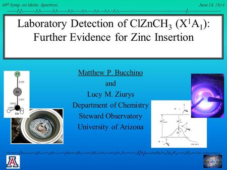 June 22, 2012 67 th Symp. on Molec. Spectrosc. Laboratory Detection of ClZnCH 3 (X 1 A 1 ): Further Evidence for Zinc Insertion Matthew P. Bucchino and.