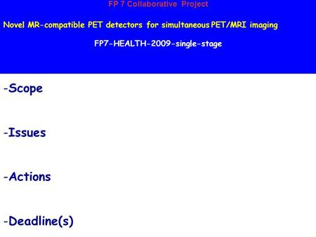 FP 7 Collaborative Project Novel MR-compatible PET detectors for simultaneous PET/MRI imaging FP7-HEALTH-2009-single-stage -Scope -Issues -Actions -Deadline(s)