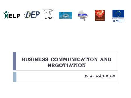 BUSINESS COMMUNICATION AND NEGOTIATION Radu RĂDUCAN.