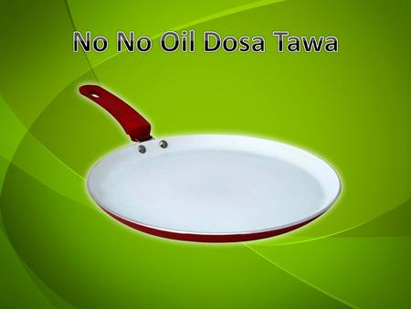 No No Oil Dosa Tawa is a product especially developed for Indian cooking by Telebuy! It has a pearl white ceramic coating on solid aluminium alloy body.