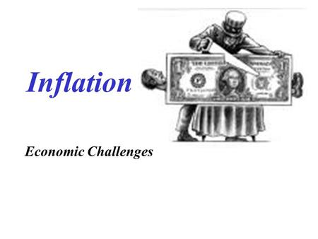 Inflation Economic Challenges. INFLATION Economic condition of Average Prices Rising Jeans $20 2000 Jeans$60 2009 GDP goes up => output remains the SAME.