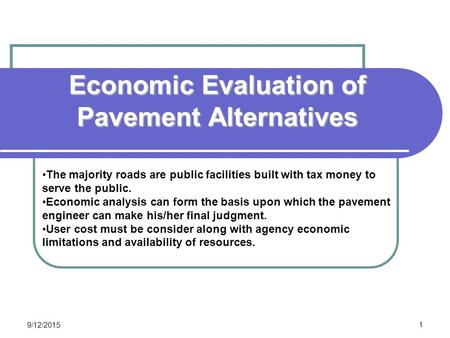 Economic Evaluation of Pavement Alternatives CEE 320 Steve Muench 9/12/2015 1 The majority roads are public facilities built with tax money to serve the.