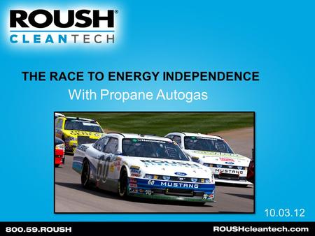 THE RACE TO ENERGY INDEPENDENCE 10.03.12 With Propane Autogas.