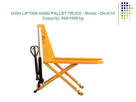 HIGH LIFTING HAND PALLET TRUCK - Model - DH-8/10 Capacity: 800/1000 kg.