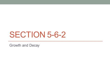 SECTION 5-6-2 Growth and Decay. Growth and Decay Model 1) Find the equation for y given.