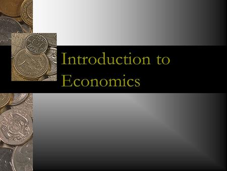 Introduction to Economics. What is Economics? Economics is the study of how to allocate (spread/distribute) scarce resources among competing wants and.