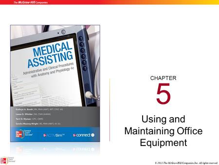 CHAPTER © 2011 The McGraw-Hill Companies, Inc. All rights reserved. 5 Using and Maintaining Office Equipment.