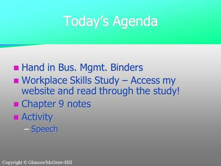 Copyright © Glencoe/McGraw-Hill Today's Agenda Hand in Bus. Mgmt. Binders Hand in Bus. Mgmt. Binders Workplace Skills Study – Access my website and read.