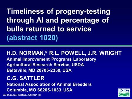 2001 ADSA annual meeting, July 2001 (1) Timeliness of progeny-testing through AI and percentage of bulls returned to service (abstract 1020) H.D. NORMAN,*