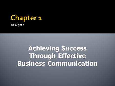 BCM 3700 Achieving Success Through Effective Business Communication.
