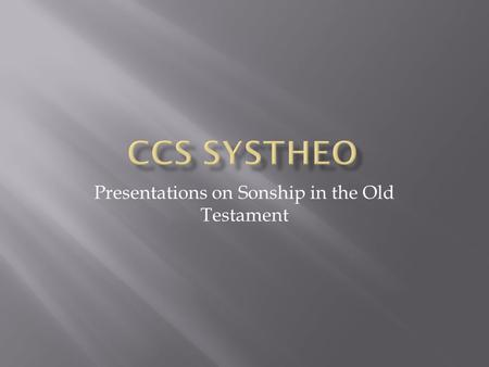 "Presentations on Sonship in the Old Testament.  Genesis 3:15 – a ""seed"" of future enmity, referring to Christ  2 Samuel 7:14 – Prophecy of the Davidic."