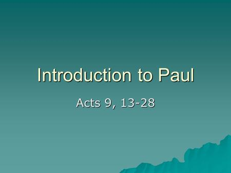 Introduction to Paul Acts 9, 13-28. Early Life  Born in Tarsus (SE Turkey today)  Grew up in Jerusalem (Acts 22:3)  Studied under Gamaliel – a prominent.