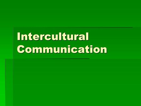 Intercultural Communication. What is Communication? TTTTransmission and reception of meaning through the manipulation of symbols, language and context.