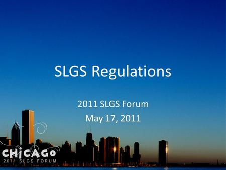 SLGS Regulations 2011 SLGS Forum May 17, 2011. Where To Find Your Own Copy Federal Register 31 CFR Part 344 Dated June 30, 2005 SLGS.gov Regulations.gov.